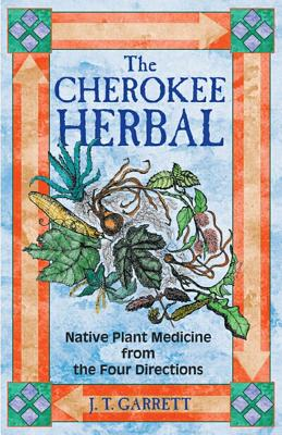 Image for The Cherokee Herbal - Native Plant Medicine from the Four Directions
