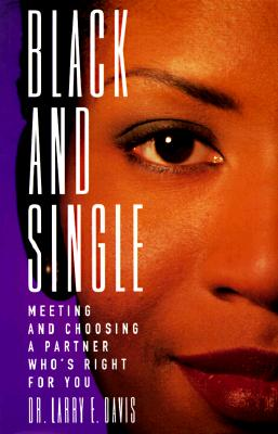 Image for Black and Single: Meeting and Choosing a Partner Who's Right for You