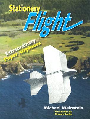 Stationery Flight: Extraordinary Paper Airplanes, Michael Weinstein