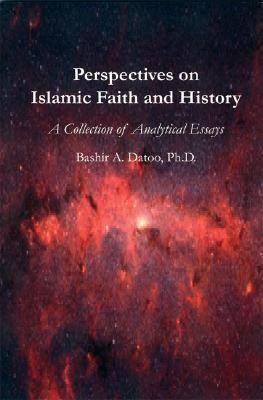 Perspectives on Islamic Faith and History: A Collection of Analytical Essays, Datoo, Ph.D. Bashir A.