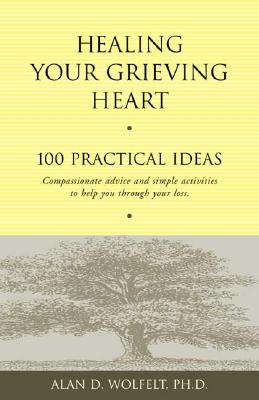 Image for Healing Your Grieving Heart : 100 Practical Ideas