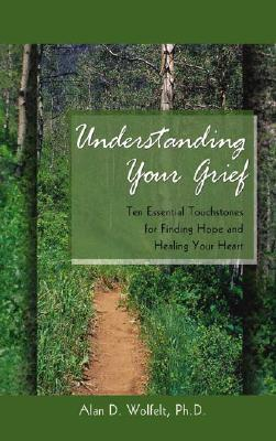 Image for Understanding Your Grief: Ten Essential Touchstones for Finding Hope and Healing Your Heart