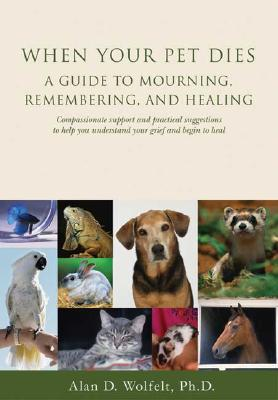 Image for When Your Pet Dies: A Guide to Mourning, Remembering and Healing