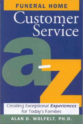 Image for Funeral Home Customer Service A–Z: Creating Exceptional Experiences for Today's Families