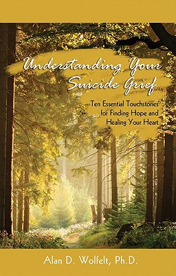Image for Understanding Your Suicide Grief: Ten Essential Touchstones for Finding Hope and Healing Your Heart (Understanding Your Grief)