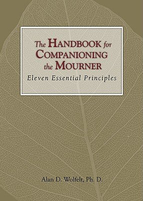 Image for The Handbook for Companioning the Mourner: Eleven Essential Principles (The Companioning Series)
