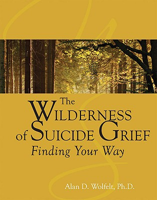 Image for The Wilderness of Suicide Grief: Finding Your Way (Understanding Your Grief)