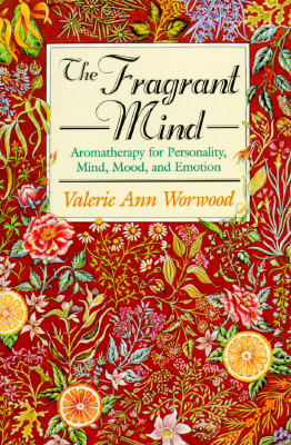 The Fragrant Mind: Aromatherapy for Personality, Mind, Mood and Emotion, Worwood, Valerie Ann