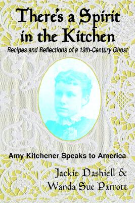 Image for There's a Spirit in the Kitchen: Recipes and Reflections of a 19th-Century Ghost--Amy Kitchener Speaks to America