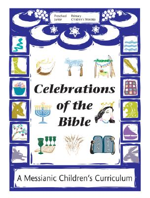 Image for Celebrations of the Bible: A Messianic Children's Curriculum