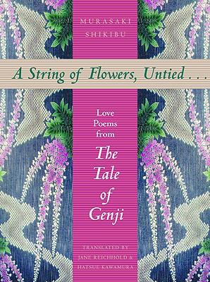 A String of Flowers, Untied... Love Poems from The Tale of Genji, Shikibu, Murasaki; Kawamura, Hatsue