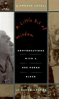 Image for A Little Bit of Wisdom: Conversations with a Nez Perce Elder