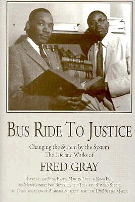 "Image for ""Bus Ride to Justice: Changing the System by the System : The Life and Works of Fred D. Gray Preacher, Attorney, Politician : Lawyer for Rosa Parks,"""