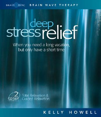 Image for Deep Stress Relief: When You Need a Long Vacation, But Only Have a Short Time Total Relaxation & Guided Relaxation