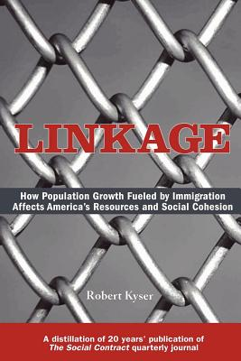 Linkage: How Population Growth Fueled by Immigration Affects America's Resources and Social Cohesion, Kyser, Robert