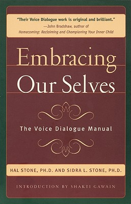 Embracing Ourselves: The Voice Dialogue Manual, Hal Stone, Sidra Stone