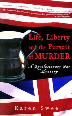 Life, Liberty and the Pursuit of Murder: A Revolutionary War Mystery, Karen Swee