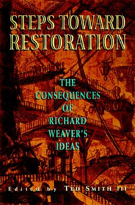 Image for Steps Toward Restoration: The Consequences of Richard Weaver's Ideas (First Edition)