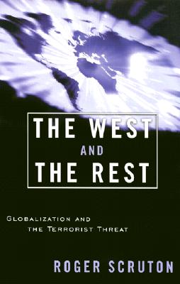 The West and the Rest: Globalization and the Terrorist Threat, Scruton, Roger