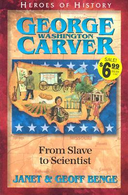 George Washington Carver: From Slave to Scientist (Heroes of History), Geoff Benge, Janet Benge