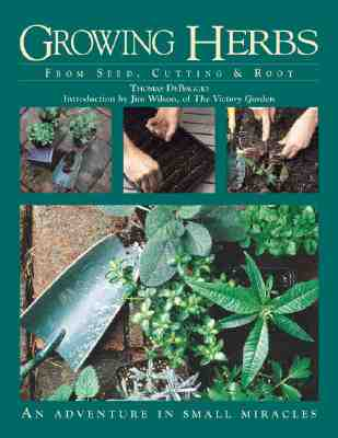 Growing Herbs from Seed, Cutting, and Root: An Adventure in Small Miracles, DeBaggio, Thomas