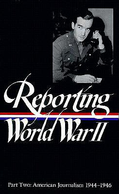 Image for Reporting World War II Part Two: American Journalism 1944-46