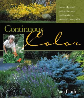 Image for Continuous Color: A Month-By-Month Guide to Shrubs and Small Trees for the Continuous Bloom Garden