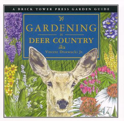 GARDENING IN DEER COUNTRY (Brick Tower Press Garden Guide), Drzewucki, Vincent