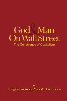 God & Man on Wall St - The Conscience of Capitalism, Columbus, Craig; Hendrickson, Mark W