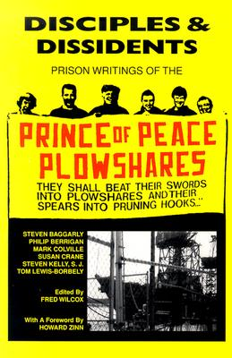 Image for Disciples & Dissidents: The Prison Writings of the Prince of Peace Plowshares