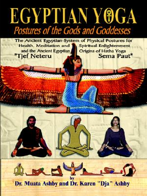 Egyptian Yoga: Postures of the Gods and Goddesses: The Ancient Egyptian system of physical postures for health meditation and spiritual enlightenment ... Hatha Yoga (Philosophy of Righteous Action), Ashby, Muata