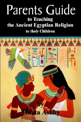 Image for parents guide to teaching the ancient egyptian religion to their children