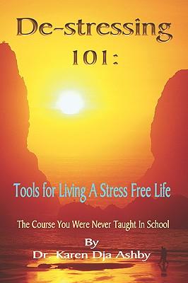 De-stressing 101: Tools for Living a Stress-Free Life, Ashby, Karen Dja