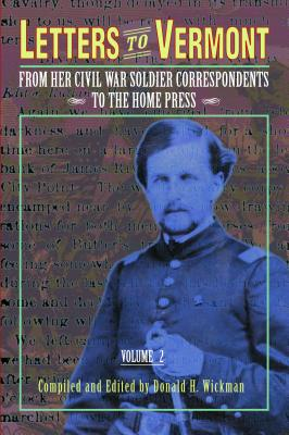 Letters to Vermont: From Her Civil War Soldier Correspondents to the Home Press,  Volume 2, Wickman, Donald H.
