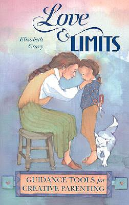 Love & Limits: Guidance Tools For Creative Parenti, Crary, Elizabeth