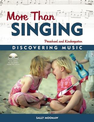 More Than Singing: Discovering Music in Preschool and Kindergarten, Moomaw, Sally