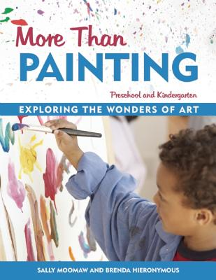 More Than Painting: Exploring the Wonders of Art in Preschool and Kindergarten, Moomaw, Sally; Hieronymus, Brenda