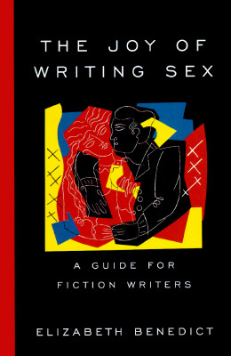 Image for The Joy of Writing Sex : A Guide for Fiction Writers