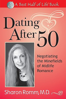 Image for Dating After 50: Negotiating the Minefields of Mid-Life Romance (Best Half of Life Se)