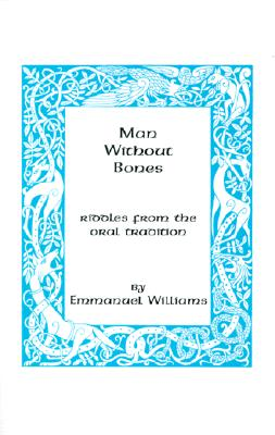 Man Without Bones: Riddles from the oral tradition, Williams, Emmanuel