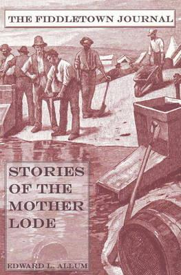 Image for Fiddletown Journal: Stories Of The Mother Lode