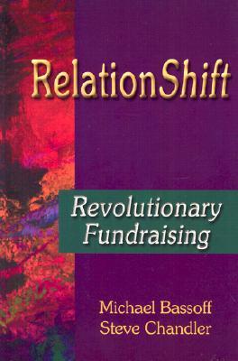 RelationShift: Revolutionary Fundraising, Bassoff, Michael; Chandler, Steve