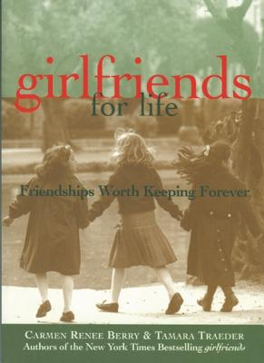 Image for GIRLFRIENDS FOR LIFE: FRIENDSHIPS WORTH KEEPING FOREVER