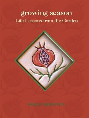 GROWING SEASON : A HEALING JOURNEY INTO, ARLENE BERNSTEIN