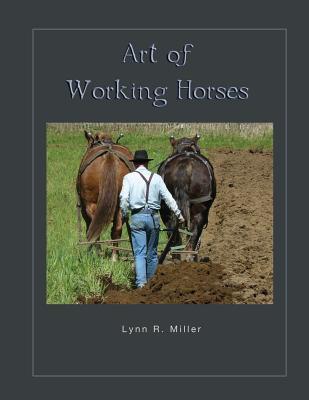 Art of Working Horses, Miller, Lynn R