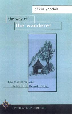 The Way of the Wanderer: Discover Your True Self Through Travel (Travelers' Tales Footsteps (Paperback)), Yeadon, David