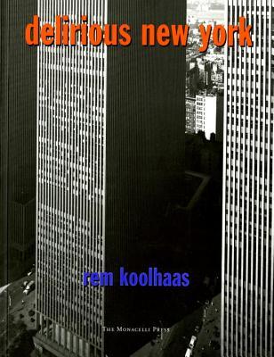 Delirious New York: A Retroactive Manifesto for Manhattan, Koolhaas, Rem