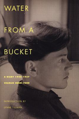 WATER FROM A BUCKET A DIARY 1948-1957, FORD, CHARLES HENRI