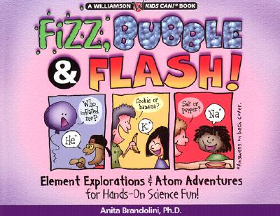 Image for Fizz, Bubble and Flash!: Element Explorations and Atom Adventures for Hands-On Science Fun! (Williamson Kids Can! Series)