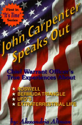 Image for John Carpenter Speaks Out: Chief Warrant Officer's True Experiences About Rowell, Bermuda Triangle, Ufo's Extra Terrestrial Life (It's Time)